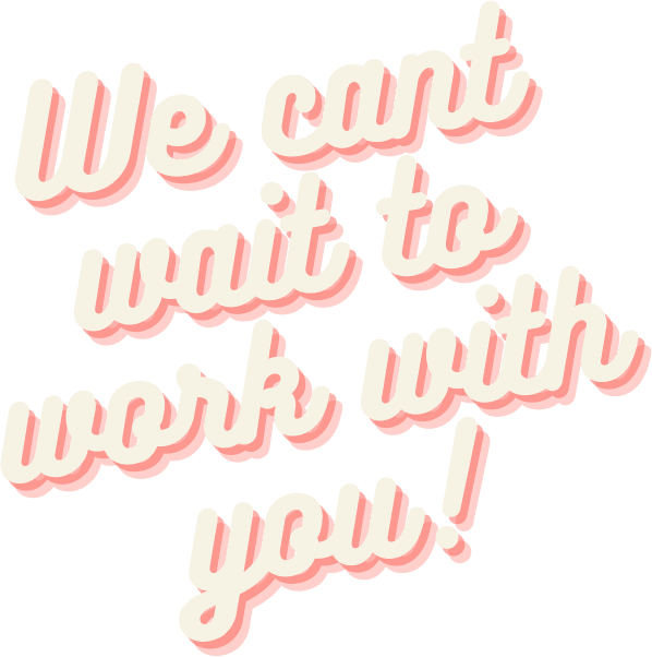 We can't wait to work with you!