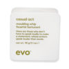 EVO Casual Act Moulding Whip 3.17 Oz